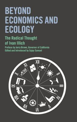 Beyond Economics and Ecology By Illich, Ivan/ Brown, Jerry (FRW)/ Samuel, Sajay (EDT)
