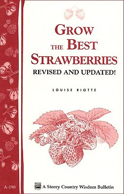 Grow the Best Strawberries By Riotte, Louise